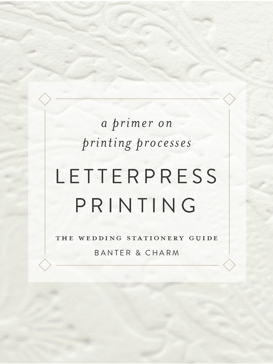 Wedding Stationery Guide: Letterpress Printing - Banter and Charm
